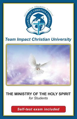 The Ministry of the Holy Spirit for students by Team Impact Christian University