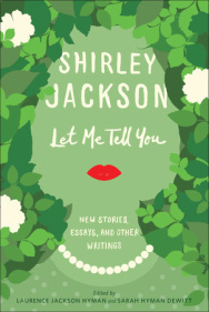 Let Me Tell You: New Stories, Essays, and Other Writings by Laurence Jackson Hyman, Ruth Franklin, Sarah Hyman DeWitt, Shirley Jackson