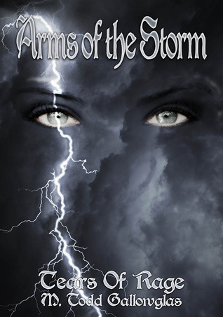 Arms of the Storm by M. Todd Gallowglas