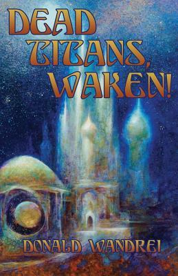 Dead Titans, Waken! by Donald Wandrei
