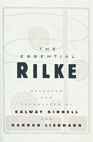 The Essential Rilke by Rainer Maria Rilke, Galway Kinnell, Hannah Liebmann