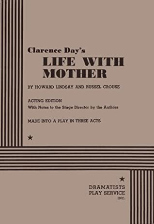 Life With Mother by Clarence Day Jr., Russel Crouse, Howard Lindsay