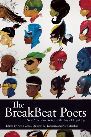The BreakBeat Poets: New American Poetry in the Age of Hip-Hop by Quraysh Ali Lansana, Nate Marshall, Kevin Coval