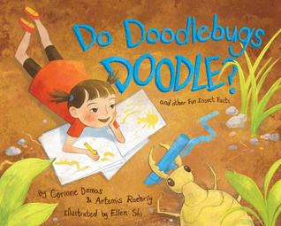 Do Doodlebugs Doodle? Amazing Insect Facts by Artemis Roehrig, Ellen Shi, Corinne Demas