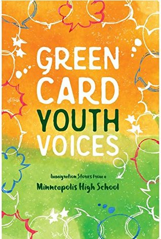 Green Card Youth Voices: Immigration Stories from a Minneapolis High School by Kao Kalia Yang, Wellstone International High School Students, Green Card Voices