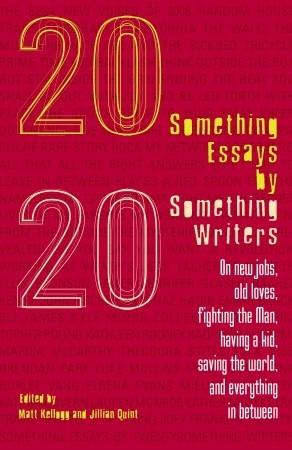 Twentysomething Essays by Twentysomething Writers by Jillian Quint, Kyle Minor, Matt Kellogg