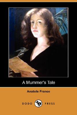 A Mummer's Tale (Dodo Press) by Anatole France