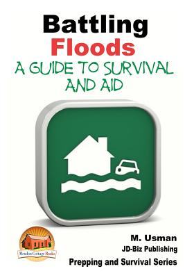Battling Floods - A Guide to Survival and Aid by M. Usman, John Davidson