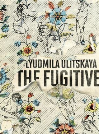 The Fugitive by Lyudmila Ulitskaya, Bela Shayevich