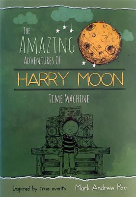 The Amazing Adventures of Harry Moon: Time Machine by Mark Andrew Poe