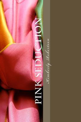 pink seduction by Kimberly Robertson