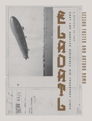 Eladatl: A History of the East Los Angeles Dirigible Air Transport Lines by Arturo Ernesto Romos-Santillano, Sesshu Foster