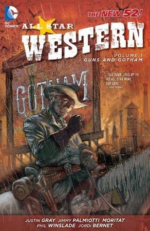 All-Star Western, Volume 1: Guns and Gotham by Jordi Bernet, Jimmy Palmiotti, Justin Gray, Moritat, Phil Winslade