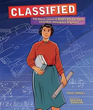 Classified: The Secret Career of Mary Golda Ross, Cherokee Aerospace Engineer by Natasha Donovan, Traci Sorell