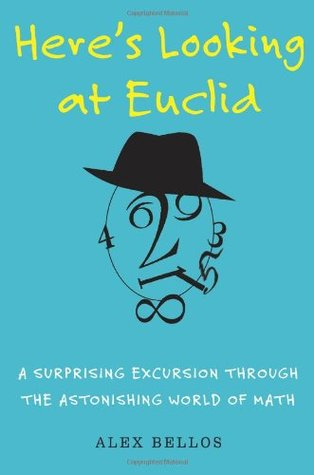Here's Looking at Euclid: A Surprising Excursion Through the Astonishing World of Math by Alex Bellos