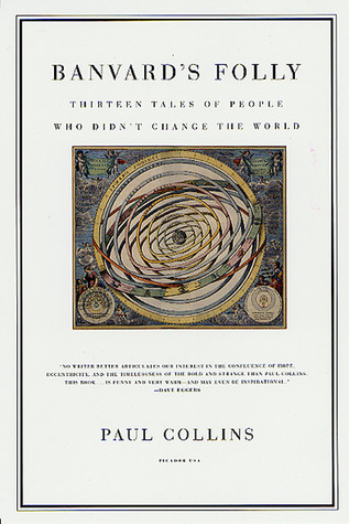 Banvard's Folly: Thirteen Tales of People Who Didn't Change the World by Paul Collins