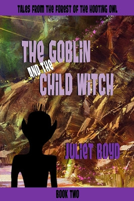 The Goblin and the Child Witch by Juliet Boyd