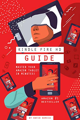 Kindle Fire HD Manual - Learn how to use your Amazon Tablet, Find new releases, Free Books, Download Youtube Videos, the Best Apps and other Fiery Hot Tips! by David Garcia