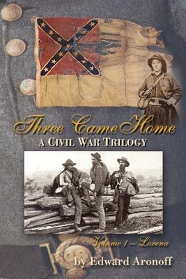 Three Came Home - Lorena: A Civil War Trilogy by Edward Aronoff, A.