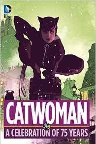 Catwoman: A Celebration of 75 Years by Dennis O'Neil, Kurt Schaffenberger, Bill Finger, Len Wein, Dick Giordano, Bob Kane, Leo Dorfman, Samuel R. Delany, Irv Novick, Lew Sayre Schwartz