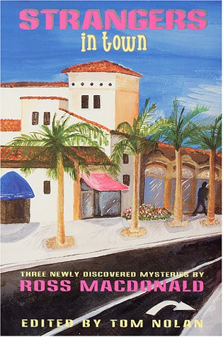 Strangers in Town: Three Newly Discovered Mysteries by Ross Macdonald, Tom Nolan