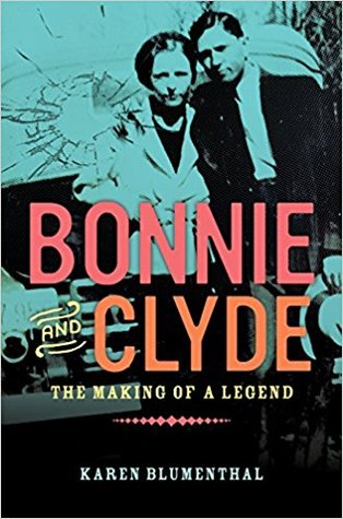 Bonnie and Clyde: The Making of a Legend by Karen Blumenthal