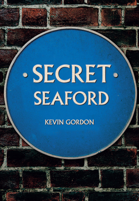 Secret Seaford by Kevin Gordon