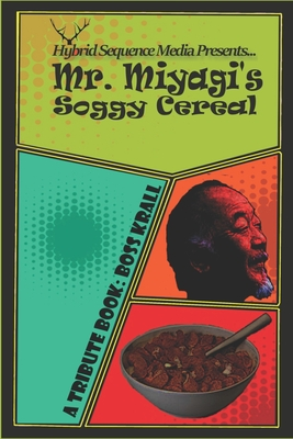 Mr. Miyagi's Soggy Cereal: A Tribute to Jordan Krall by Donald Armfield