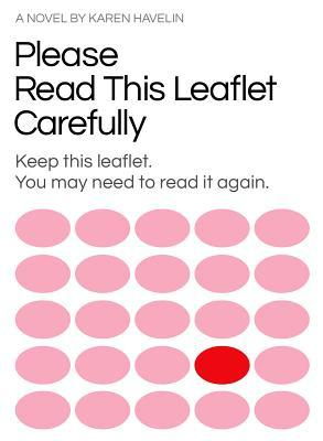 Please Read This Leaflet Carefully: Keep This Leaflet. You May Need to Read It Again. by Karen Havelin