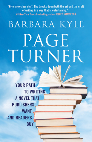 Page-Turner: Your Path to Writing a Novel that Publishers Want and Readers Buy by Barbara Kyle