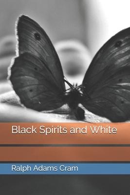 Black Spirits and White by Ralph Adams Cram
