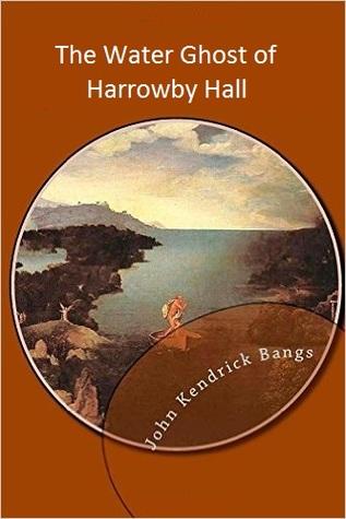 The Water Ghost of Harrowby Hall by John Kendrick Bangs