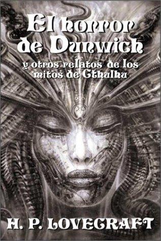 El horror de Dunwich y otros relatos de los mitos de Cthulhu by Alberto Santos Castillo, José A. Álvaro Garrido, H.P. Lovecraft