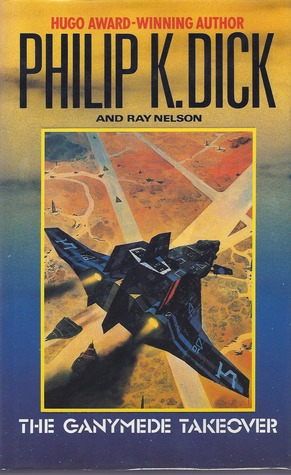 The Ganymede Takeover by Ray Faraday Nelson, Philip K. Dick
