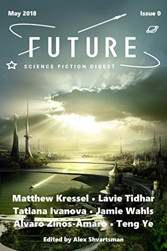 Future Science Fiction Digest Issue 0 by Tatiana Ivanova, Alvaro Zinos-Amaro, Lavie Tidhar, Matthew Kressel, Alex Shvartsman, Jamie Wahls, Teng Ye