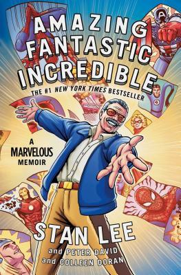 Amazing Fantastic Incredible: A Marvelous Memoir by Peter David, Colleen Doran, Stan Lee