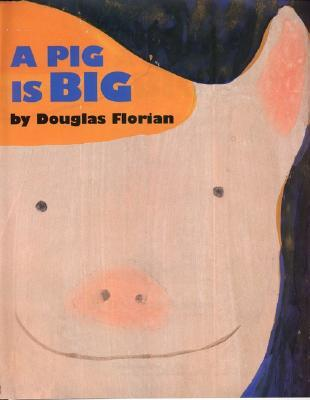 A Pig Is Big by Douglas Florian