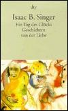 Ein Tag des Glücks und andere Geschichten von der Liebe. by Ellen Otten, Isaac Bashevis Singer