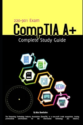 CompTIA A+: Complete Study Guide (220-901 Exam) by Moaml Mohmmed, Max Beerbohm