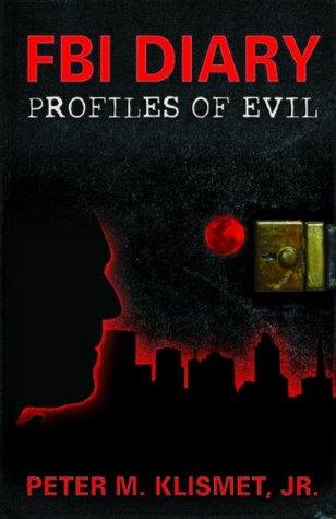 FBI Diary: Profiles of Evil by Peter M. Klismet, Jr.