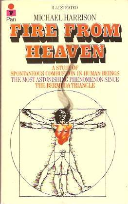 Fire from Heaven: A Study of Spontaneous Combustion in Human Beings by Michael Harrison