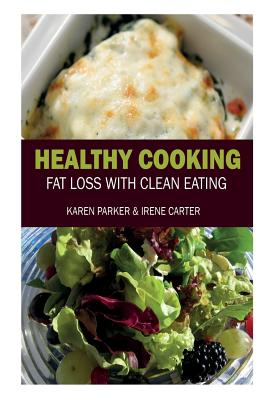 Healthy Cooking: Fat Loss with Clean Eating by Karen Parker, Carter Irene