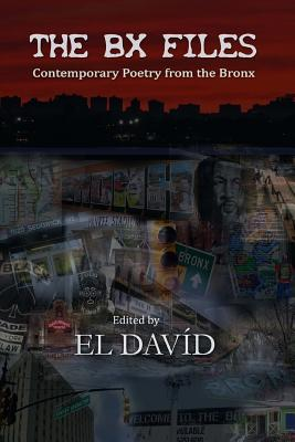 The BX Files: Contemporary Poetry from the Bronx by David D. Black Roberts, Peggy Robles-Alvarado, Carlos Manuel Rivera