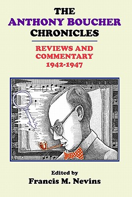 The Anthony Boucher Chronicles: Reviews and Commentary 1942-1947 by Francis M. Nevins