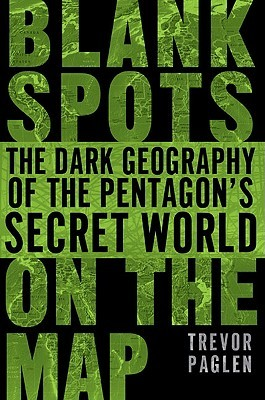Blank Spots on the Map: The Dark Geography of the Pentagon's Secret World by Trevor Paglen
