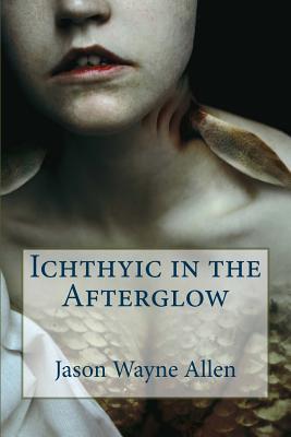 Ichthyic in the Afterglow by Jason Wayne Allen, Vincenzo Bilof