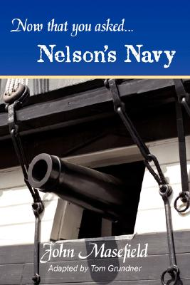 Now That You Asked: Nelson's Navy by John Masefield