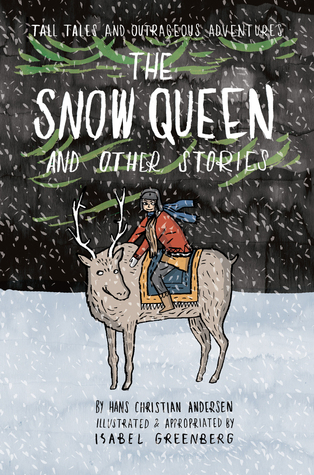 Tall Tales and Outrageous Adventures: The Snow Queen and Other Stories by Hans Christian Andersen, Isabel Greenberg