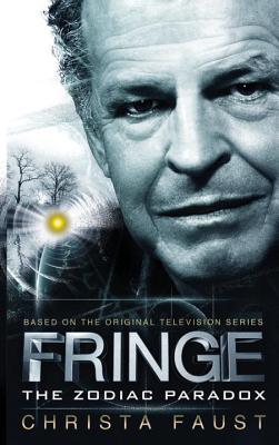 Fringe - The Zodiac Paradox (Novel #1) by Christa Faust