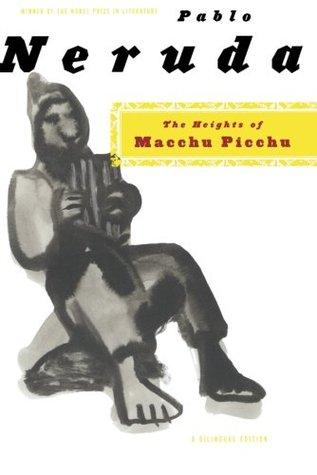 The Heights of Macchu Picchu by Pablo Neruda, Nathaniel Tarn